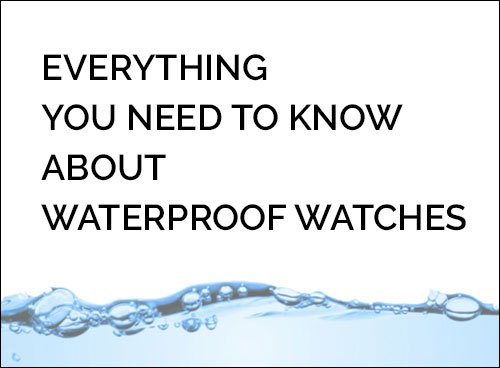 Everything you need to know about waterproof watches
